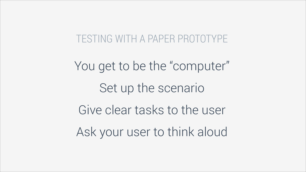 TESTING WITH A PAPER PROTOTYPE You get to be th...