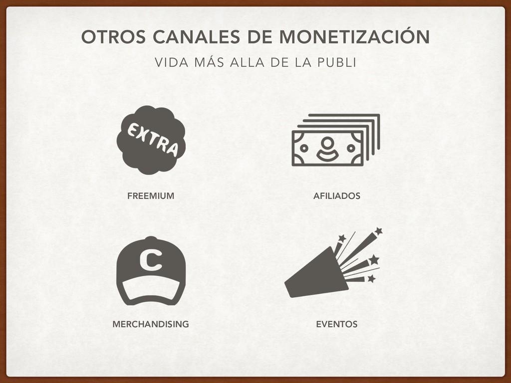 VIDA MÁS ALLA DE LA PUBLI OTROS CANALES DE MONE...