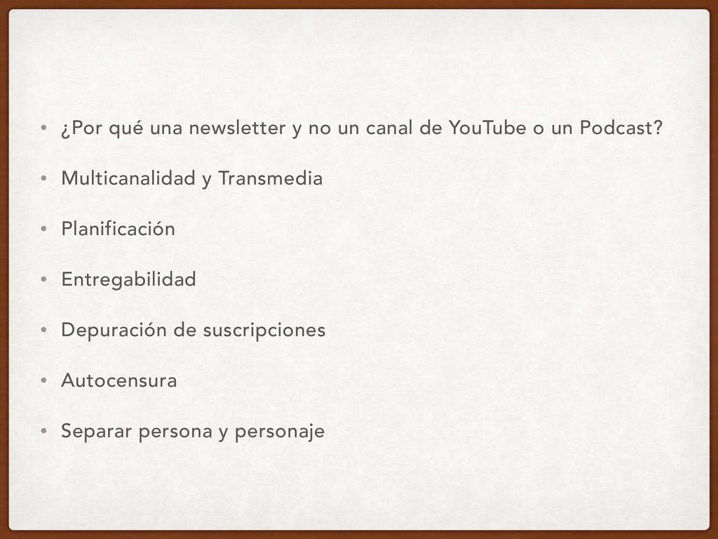 • ¿Por qué una newsletter y no un canal de YouT...