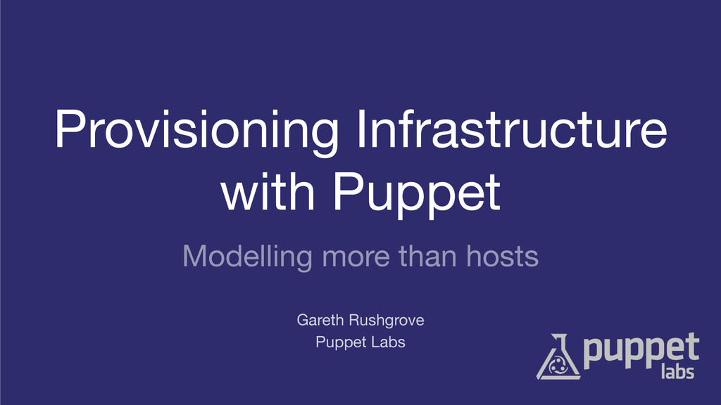 Provisioning Infrastructure with Puppet  Puppet...