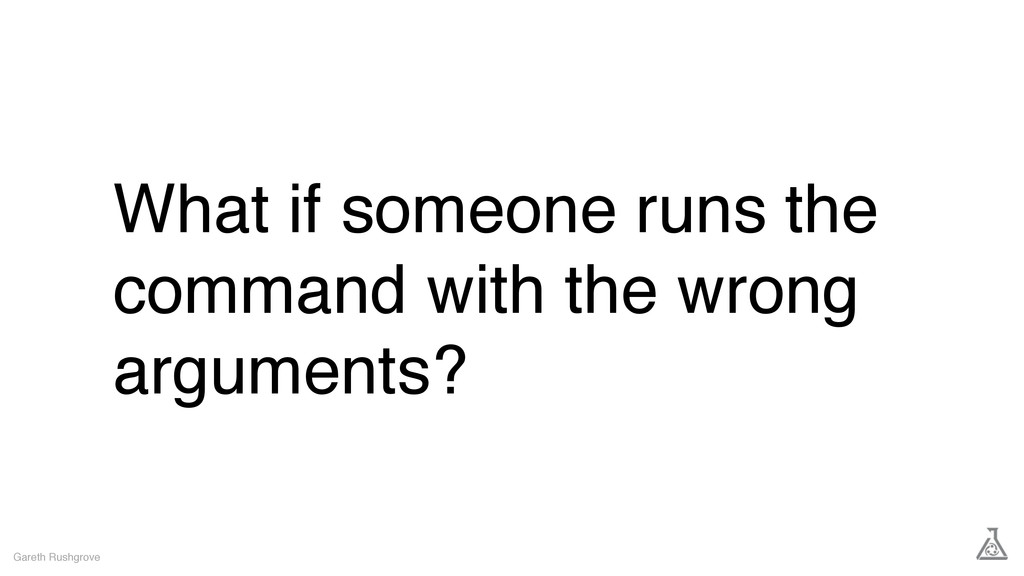 What if someone runs the command with the wrong...