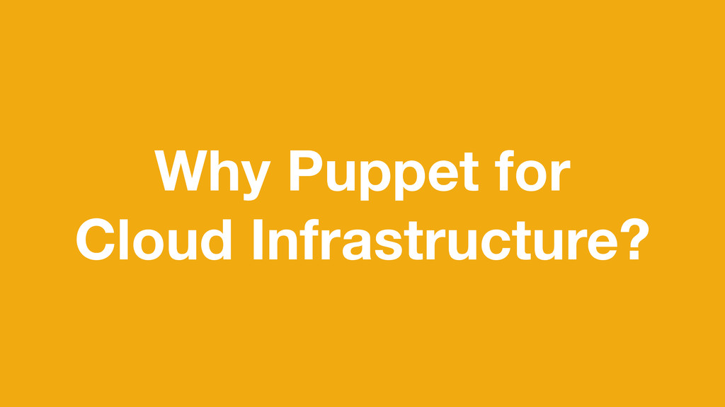 Why Puppet for Cloud Infrastructure?