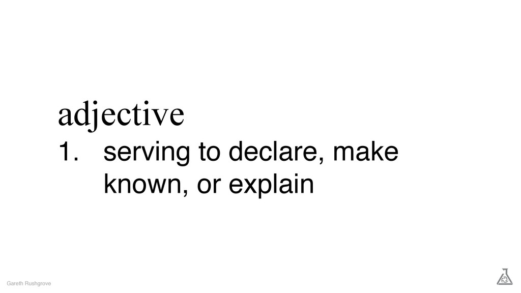 adjective 1. serving to declare, make known, or...