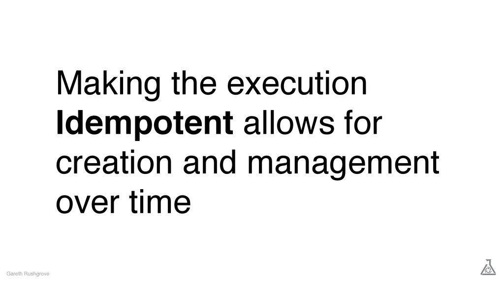 Making the execution Idempotent allows for crea...