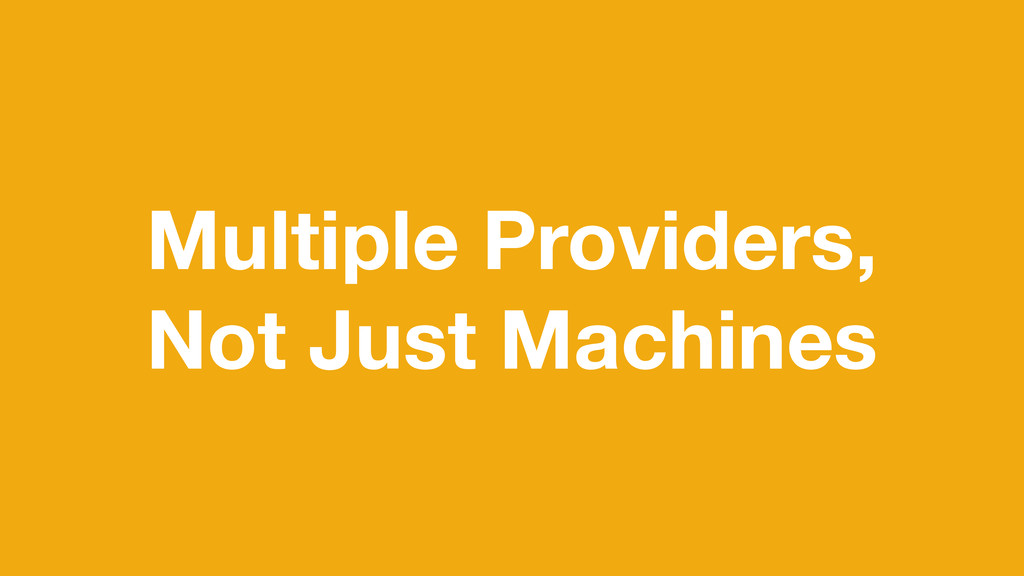 Multiple Providers, Not Just Machines