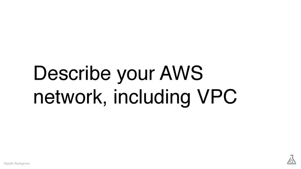 Describe your AWS network, including VPC Gareth...