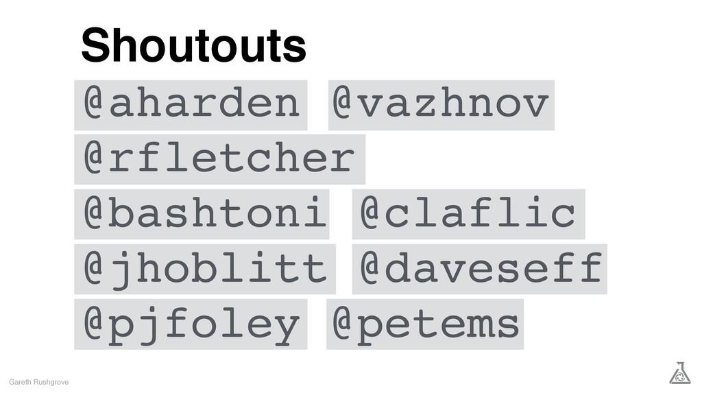 Gareth Rushgrove Shoutouts @aharden @vazhnov @r...