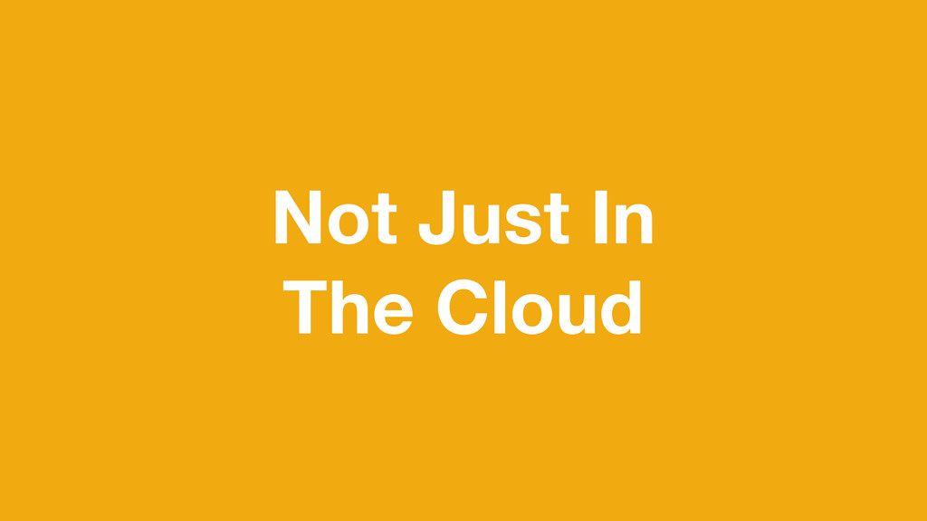 Not Just In The Cloud