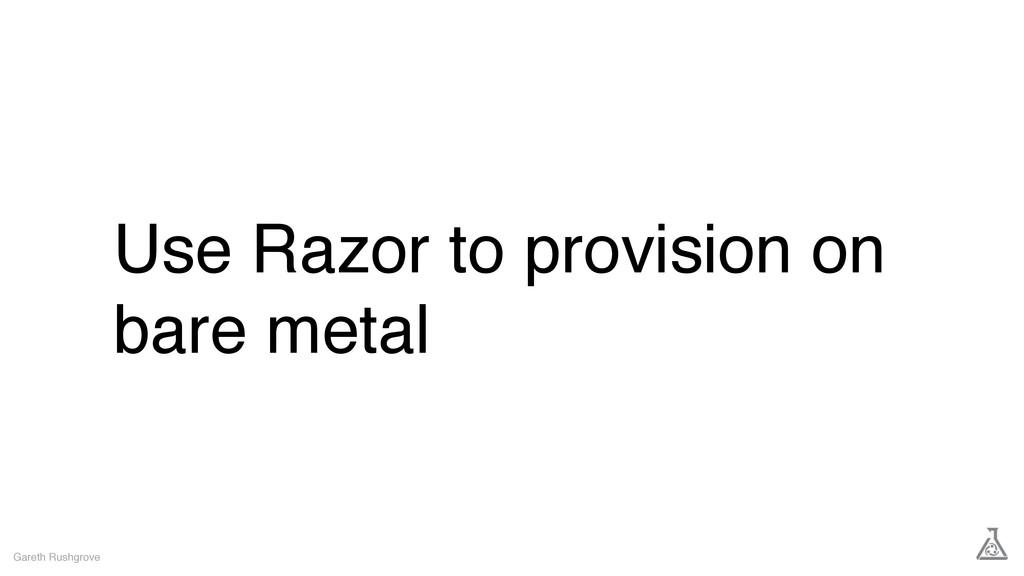 Use Razor to provision on bare metal Gareth Rus...