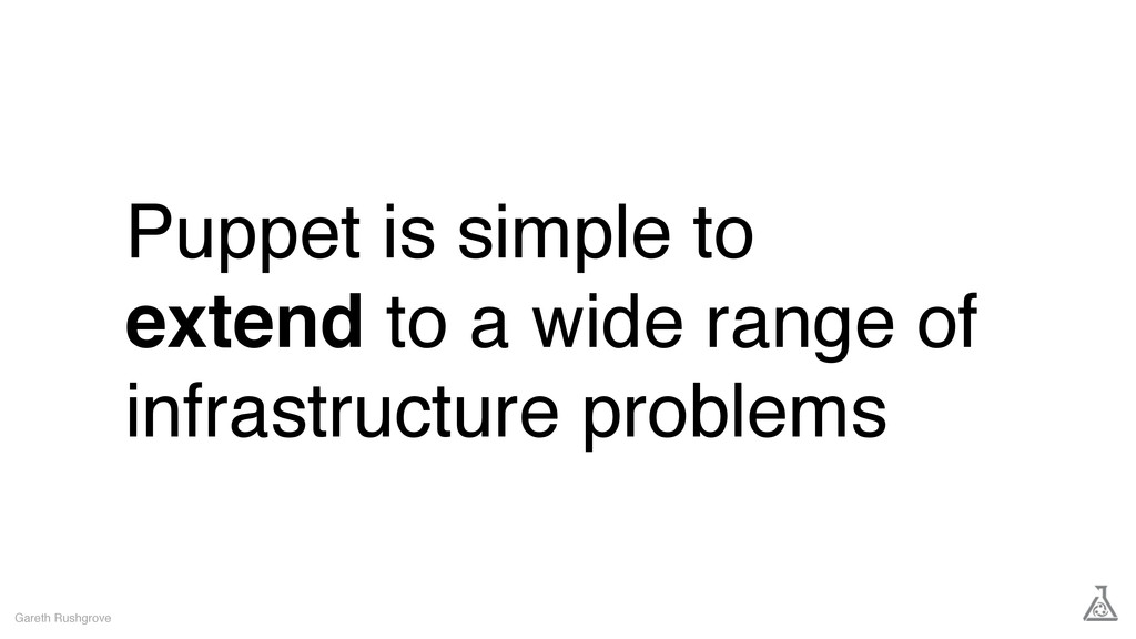 Puppet is simple to extend to a wide range of i...