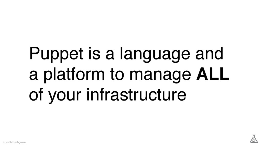 Puppet is a language and a platform to manage A...