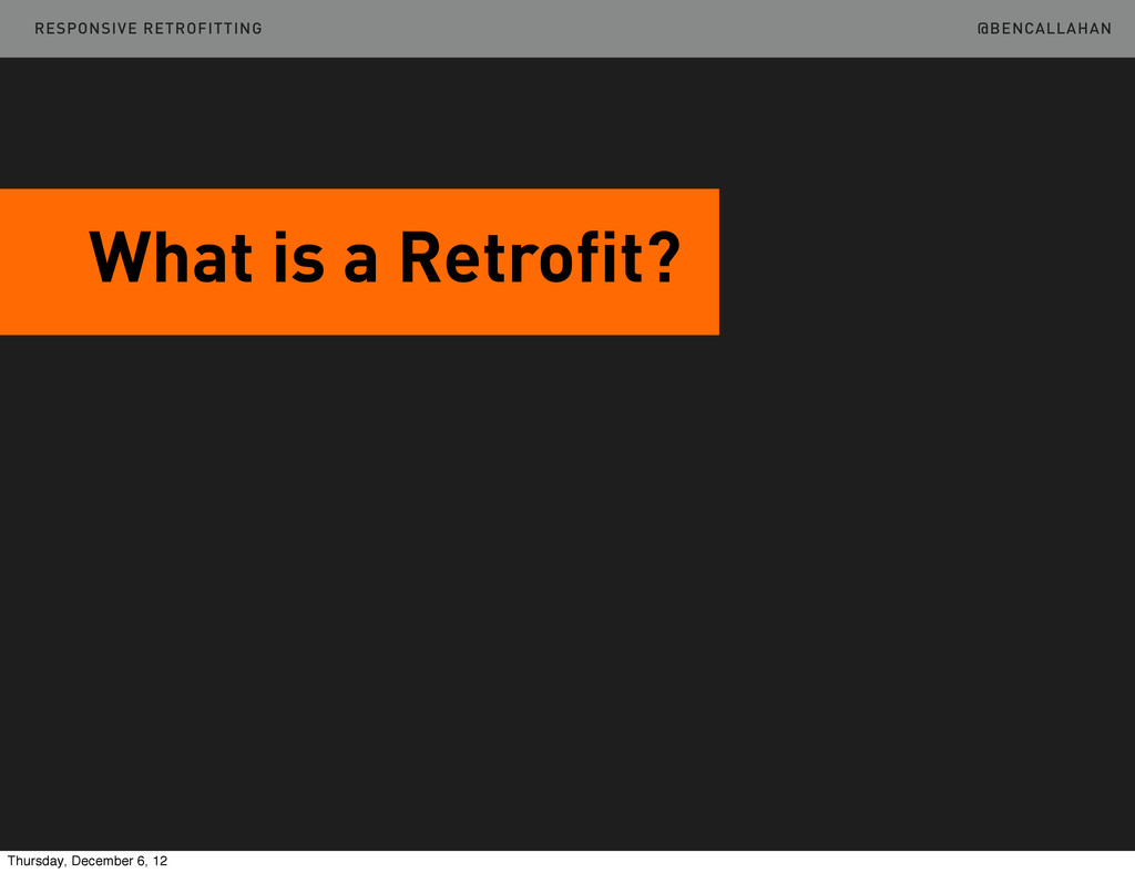 @BENCALLAHAN What is a Retrofit? RESPONSIVE RET...