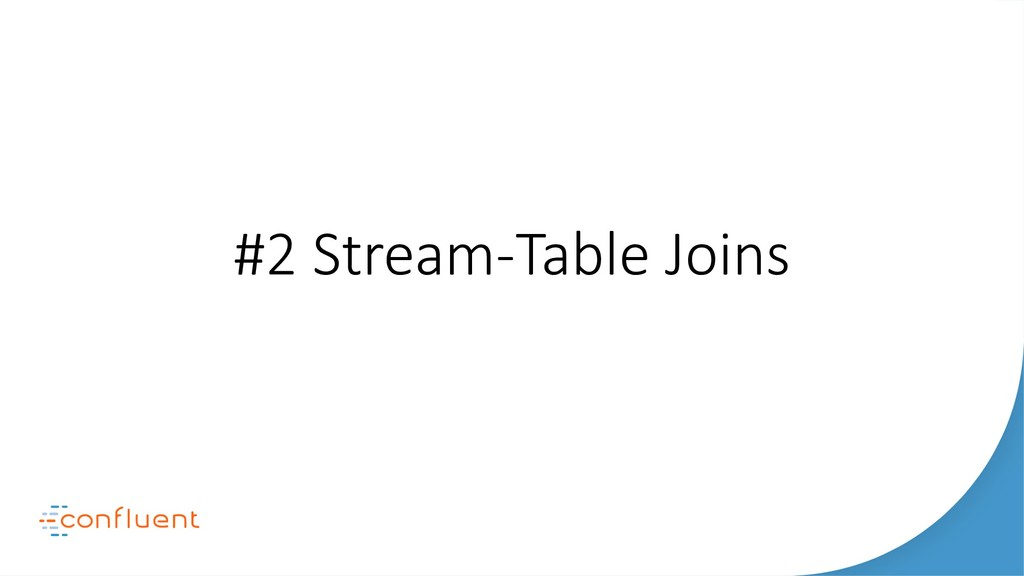 #2 Stream-Table Joins