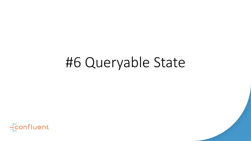 #6 Queryable State