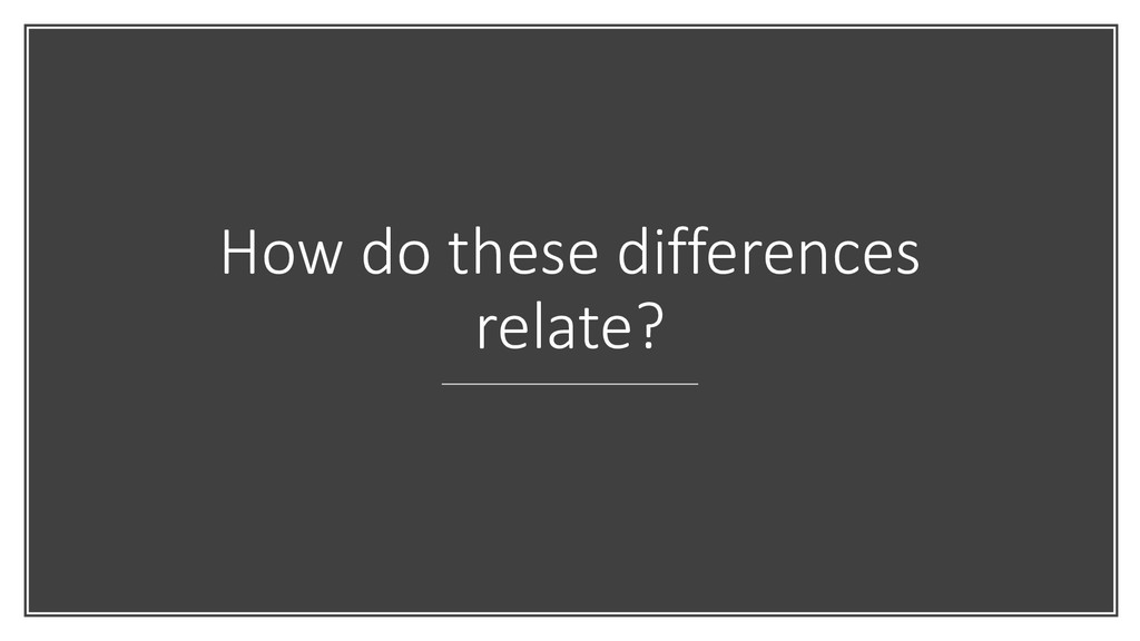 How do these differences relate?