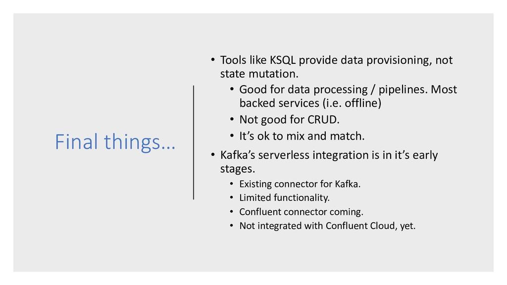 Final things… • Tools like KSQL provide data pr...