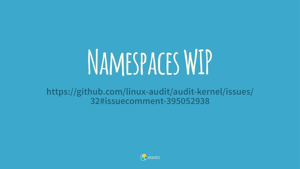Namespaces WIP https://github.com/linux-audit/a...