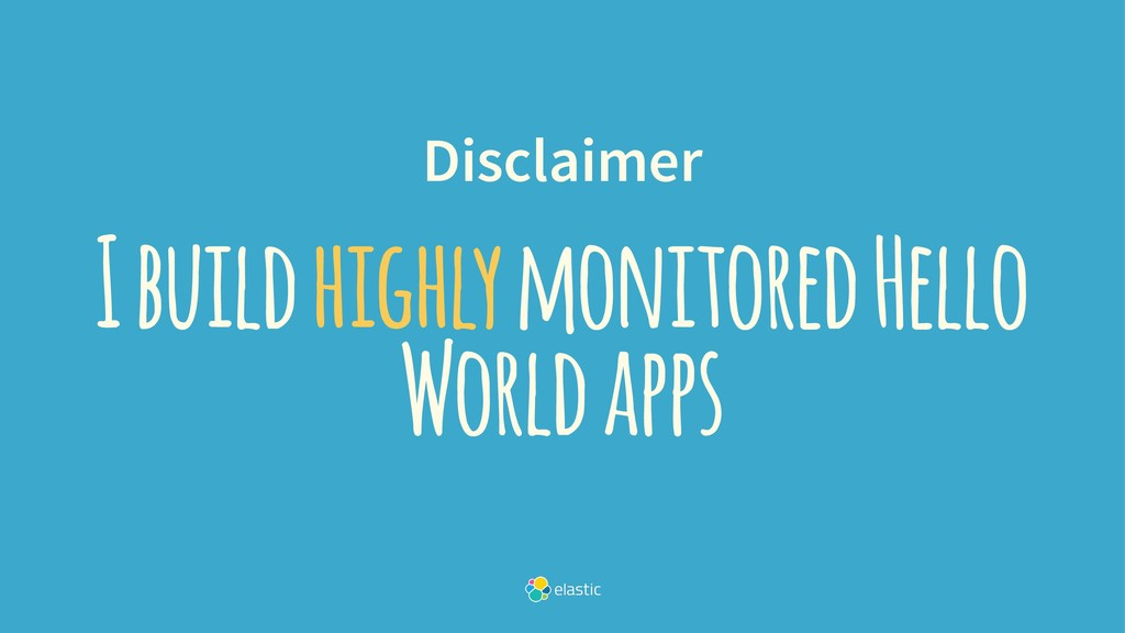 Disclaimer I build highly monitored Hello World...