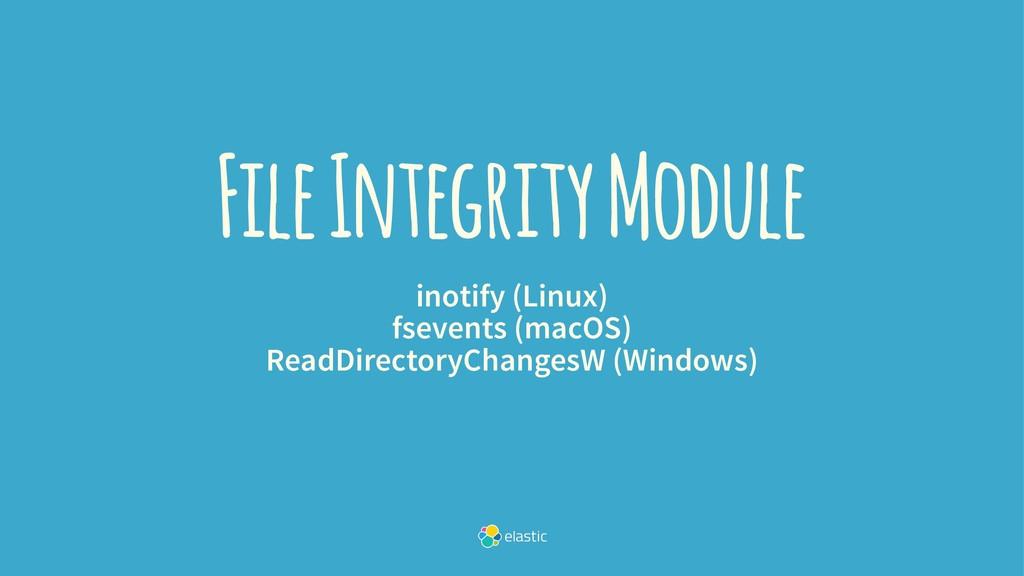 File Integrity Module inotify (Linux) fsevents ...