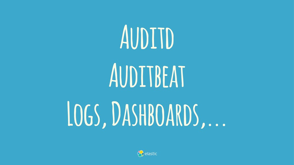 Auditd Auditbeat Logs, Dashboards,...