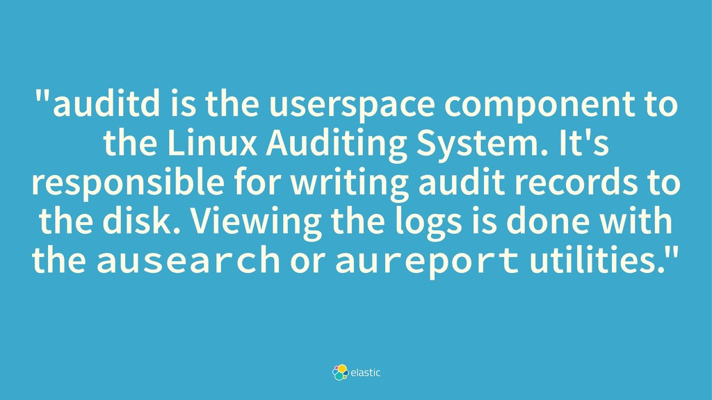 """""""auditd is the userspace component to the Linux..."""
