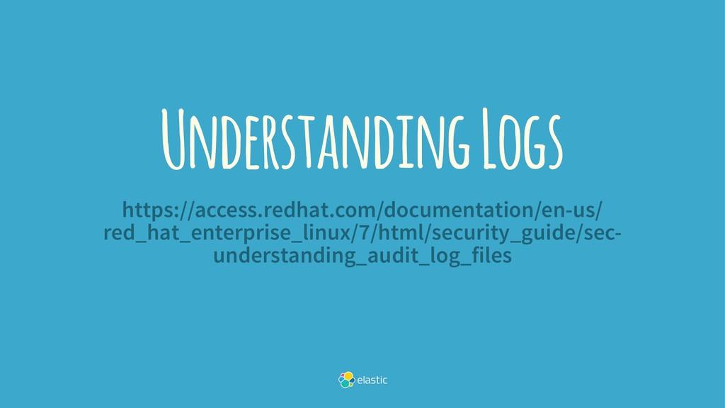 Understanding Logs https://access.redhat.com/do...