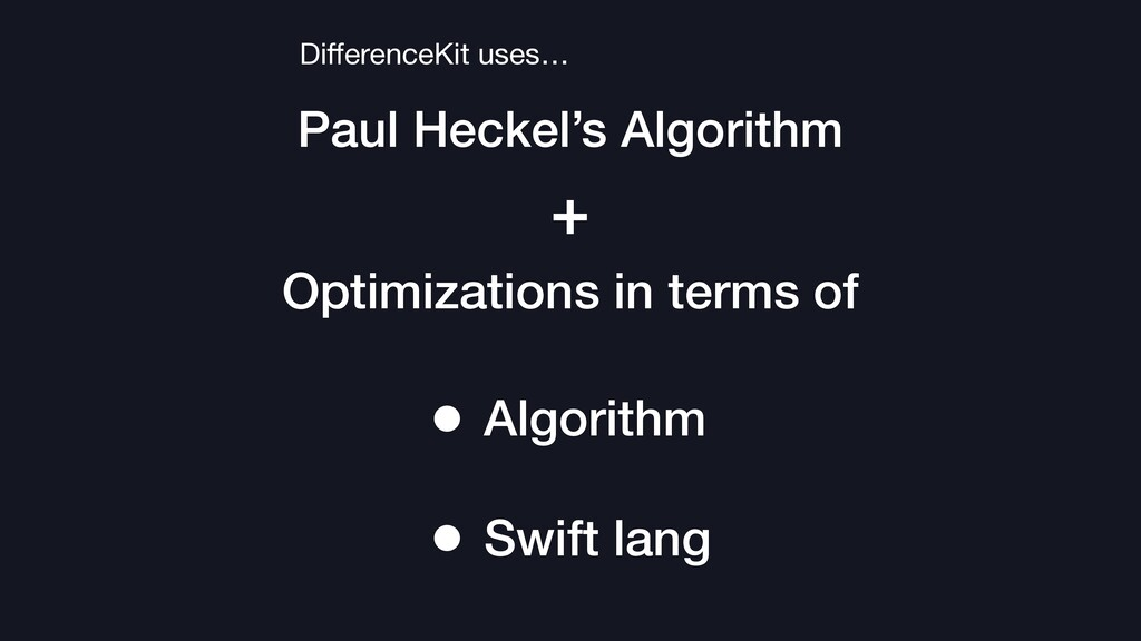 Paul Heckel's Algorithm DifferenceKit uses… Opti...