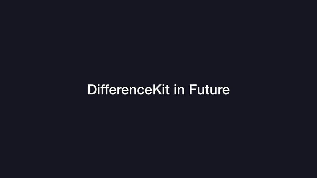 DifferenceKit in Future