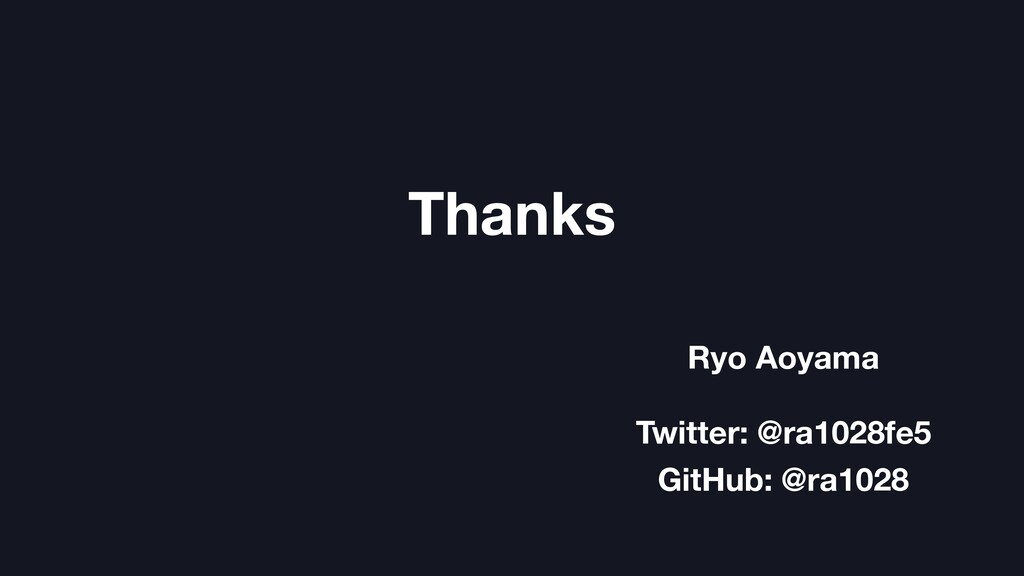 Thanks Twitter: @ra1028fe5 GitHub: @ra1028 Ryo ...