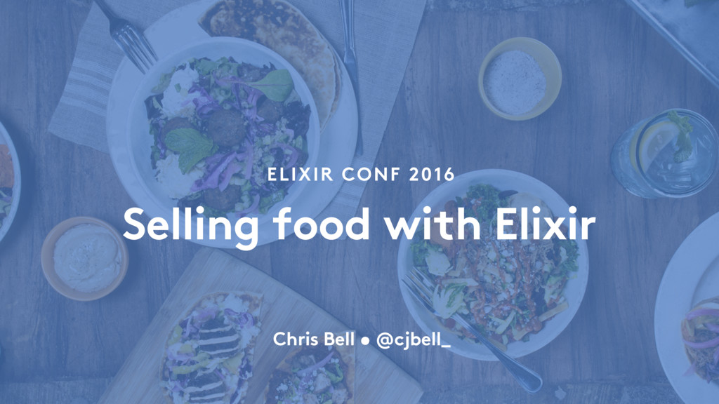 ELIXIR CONF 2016 Selling food with Elixir Chris...