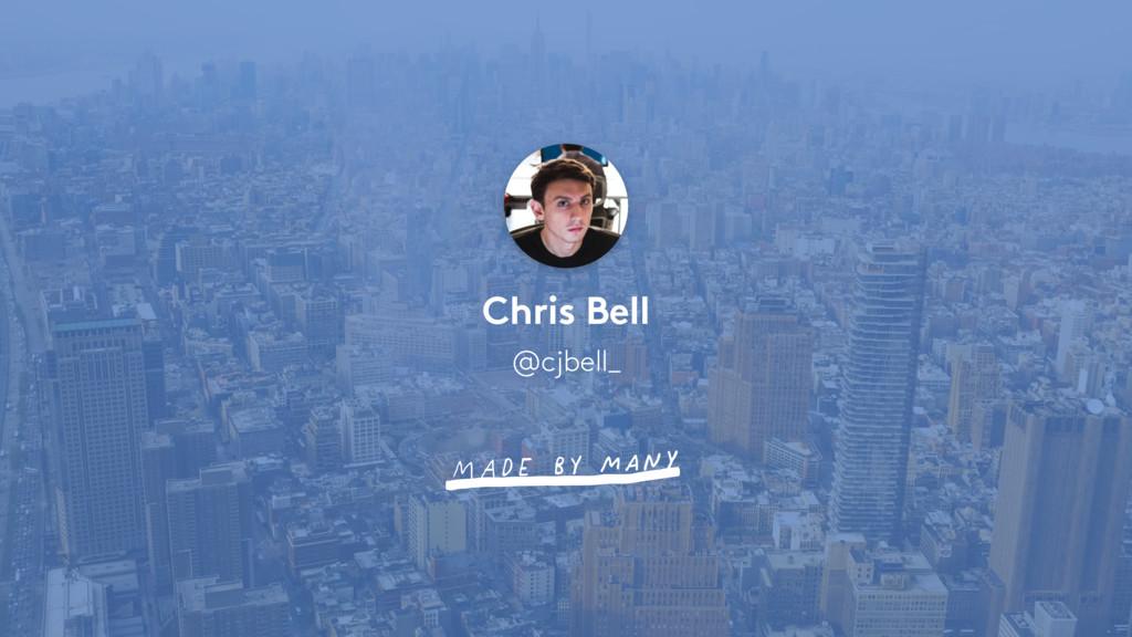 Chris Bell @cjbell_