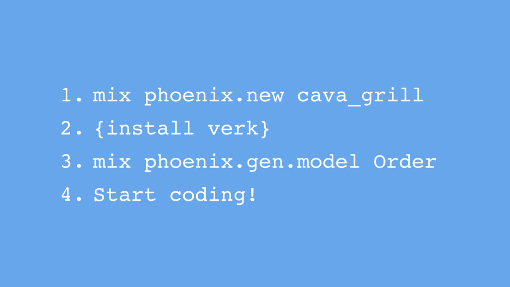 1. mix phoenix.new cava_grill 2. {install verk}...