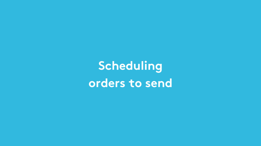 Scheduling orders to send