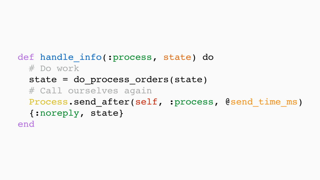 def handle_info(:process, state) do # Do work...