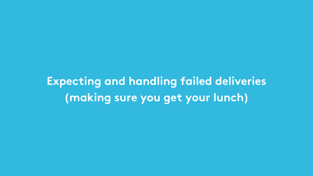 Expecting and handling failed deliveries  (mak...