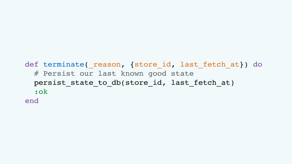 def terminate(_reason, {store_id, last_fetch_at...