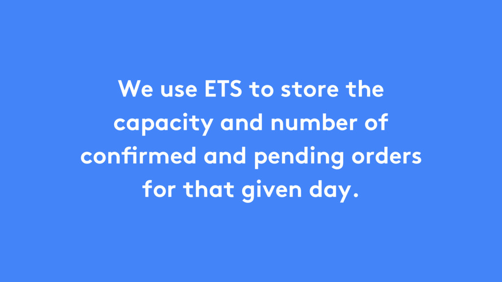 We use ETS to store the capacity and number of ...