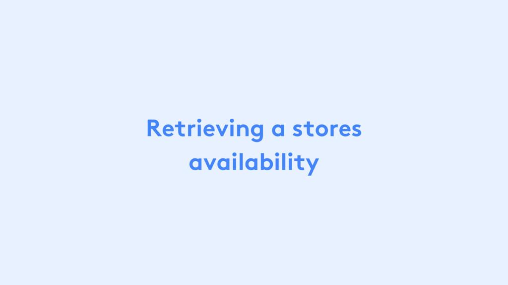 Retrieving a stores availability