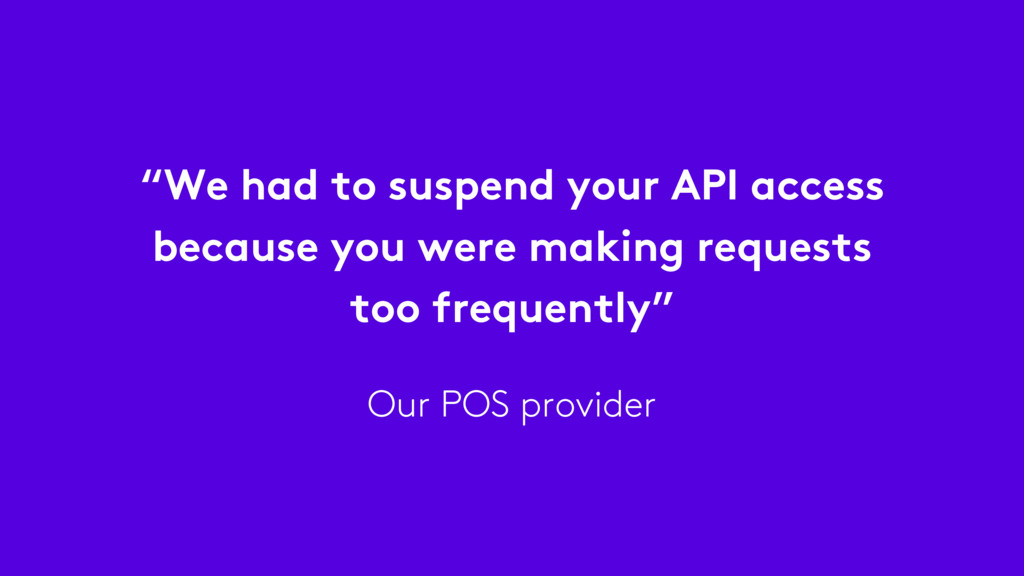 """""""We had to suspend your API access because you ..."""