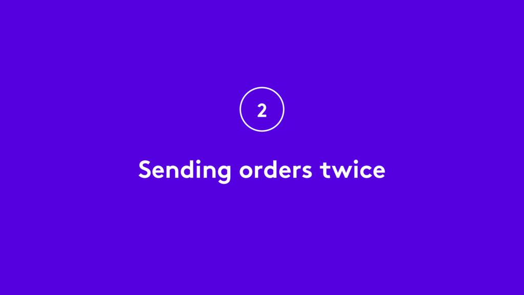 Sending orders twice 2