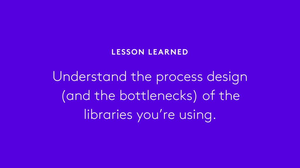 Understand the process design (and the bottlene...