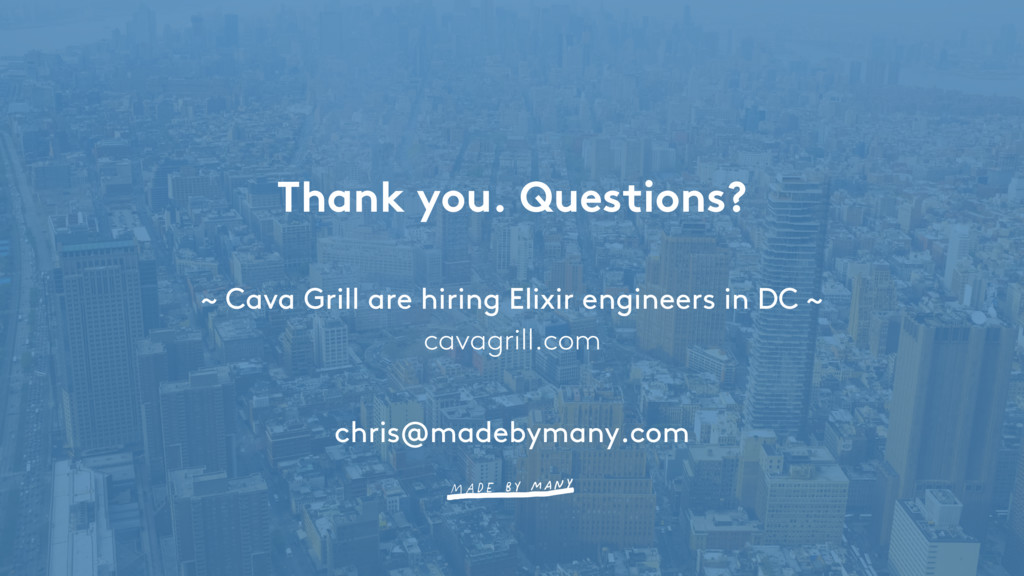 Thank you. Questions? ~ Cava Grill are hiring E...