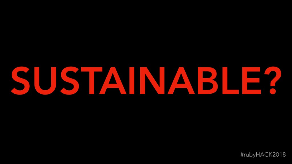 !31 #rubyHACK2018 SUSTAINABLE?