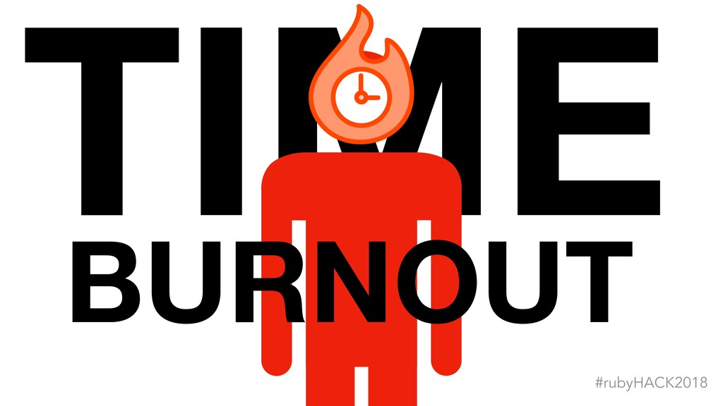 TIME #rubyHACK2018 : ( BURNOUT
