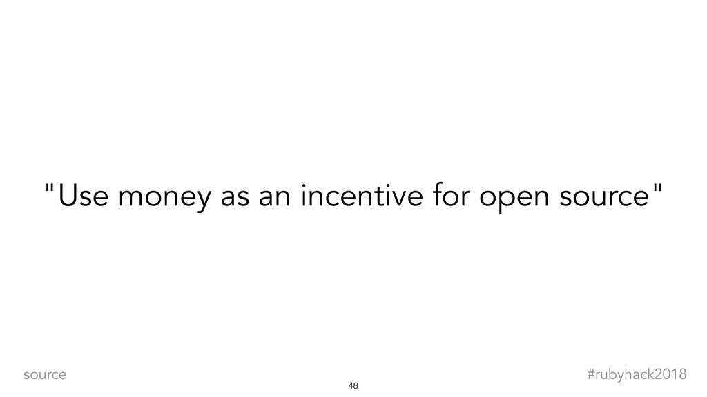 "!48 #rubyhack2018 source ""Use money as an incen..."
