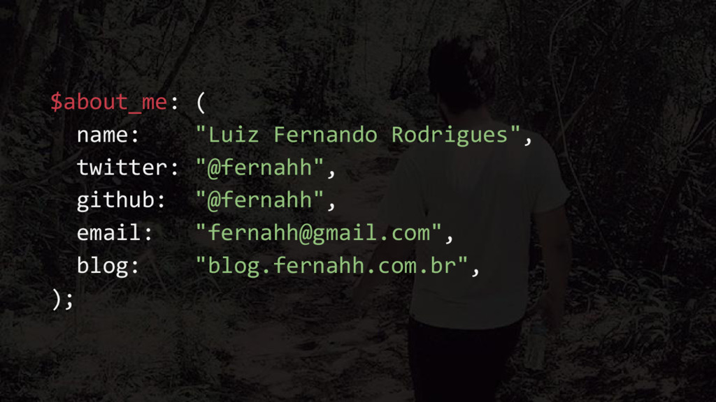 """$about_me: ( name: """"Luiz Fernando Rodrigues"""", t..."""