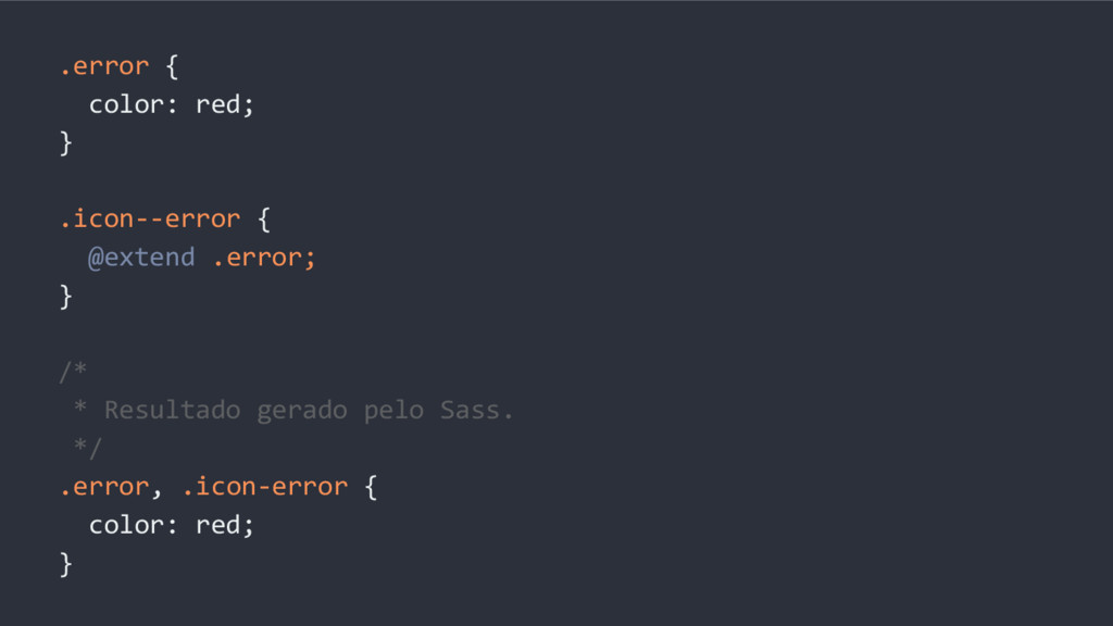 .error { color: red; } .icon--error { @extend ....