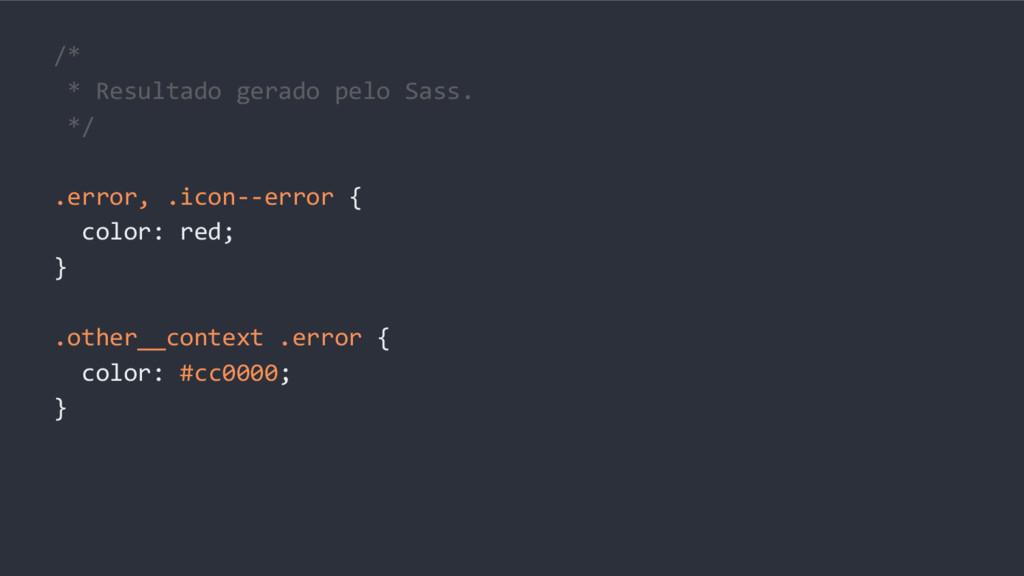/* * Resultado gerado pelo Sass. */ .error, .ic...