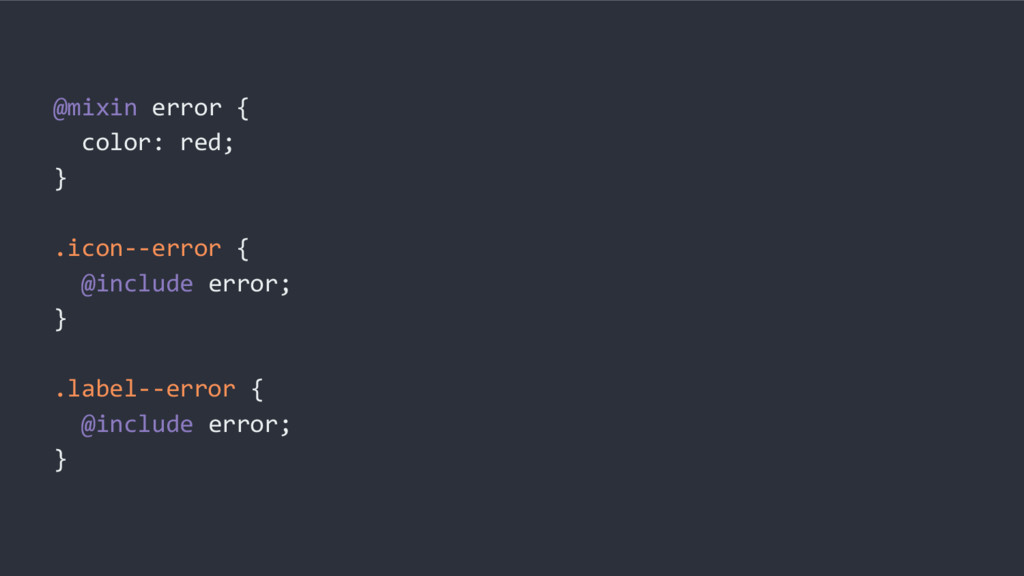 @mixin error { color: red; } .icon--error { @in...