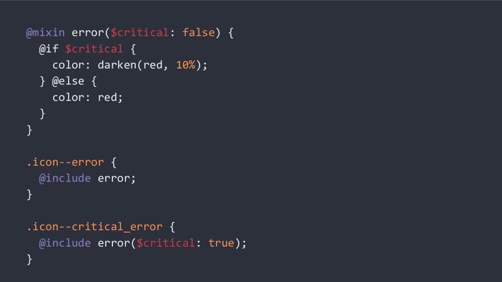 @mixin error($critical: false) { @if $critical ...